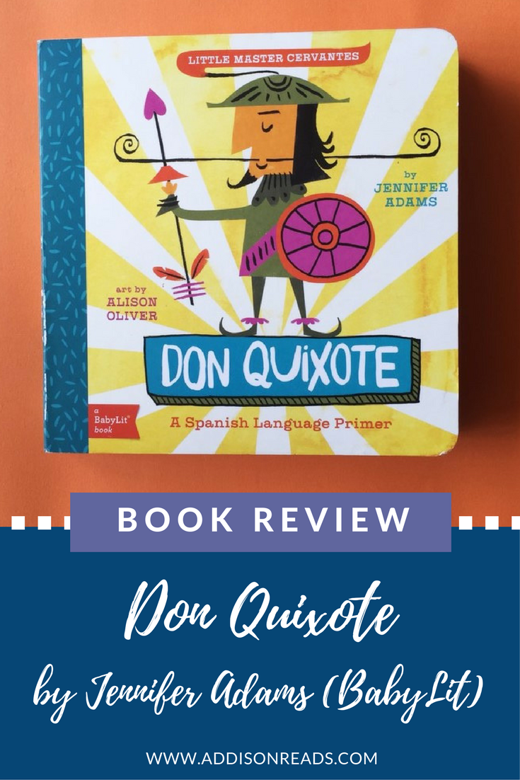 The BabyLit version of Don Quixote is an adorable bilingual book that will help your child practice Spanish while also learning about the classic novel, Don Quixote @addisonreads --- www.addisonreads.com