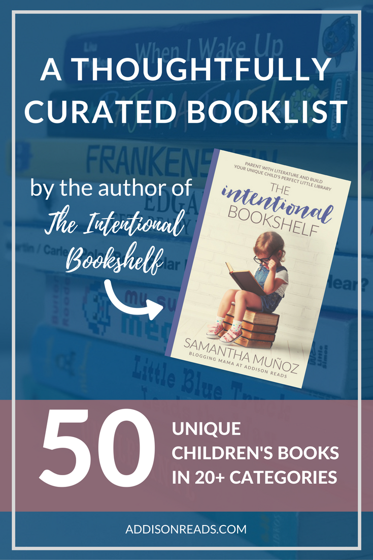 A thoughtfully curated children's book list by the author of the Intentional Bookshelf on Addison Reads @addisonreads | Children's Booklist | Children's Books | Kid's Lit | Parenting | Home Library