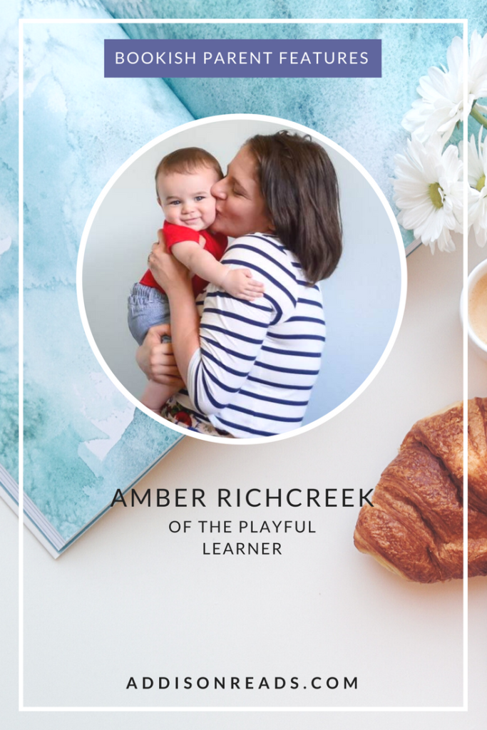 Amber Richcreek #BookishParentFeatures | Parenting with Literature | Parent Features | Reading books to children | Amber Richcreek | @theplayfullearner | @addisonreads
